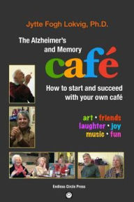 Book Cover: The Alzheimer's and Memory Café: How to start and succeed with your own café